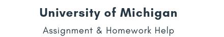 University of Michigan Assignment &Homework Help